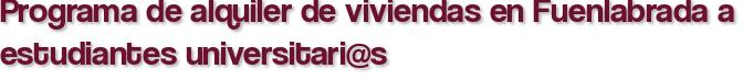 Programa de alquiler de viviendas en Fuenlabrada a estudiantes universitari@s
