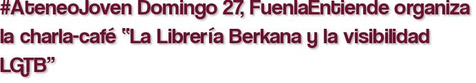 """#AteneoJoven Domingo 27, FuenlaEntiende organiza la charla-café """"La Librería Berkana y la visibilidad LGTB"""""""