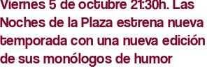 Viernes 5 de octubre 21:30h. Las Noches de la Plaza estrena nueva temporada con una nueva edición de sus monólogos de humor
