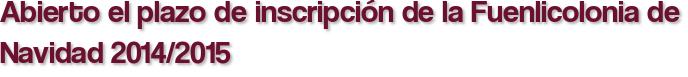 Abierto el plazo de inscripción de la Fuenlicolonia de Navidad 2014/2015