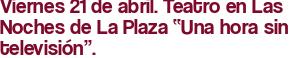 """Viernes 21 de abril. Teatro en Las Noches de La Plaza """"Una hora sin televisión""""."""