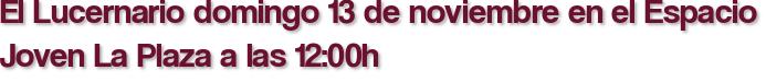 El Lucernario domingo 13 de noviembre en el Espacio Joven La Plaza a las 12:00h
