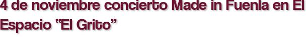"""4 de noviembre concierto Made in Fuenla en El Espacio """"El Grito"""""""