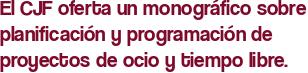 El CJF oferta un monográfico sobre planificación y programación de proyectos de ocio y tiempo libre.