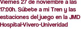 Viernes 27 de noviembre a las 17:00h. Súbete a mi Tren y las estaciones del juego en la JMD Hospital-Vivero-Univeridad
