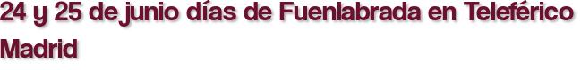 24 y 25 de junio días de Fuenlabrada en Teleférico Madrid