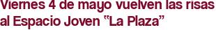 """Viernes 4 de mayo vuelven las risas al Espacio Joven """"La Plaza"""""""