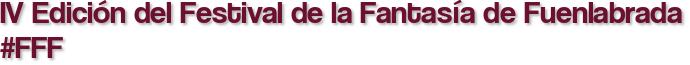 IV Edición del Festival de la Fantasía de Fuenlabrada #FFF