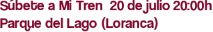 Súbete a Mi Tren  20 de julio 20:00h Parque del Lago (Loranca)