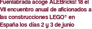 Fuenlabrada acoge ALEBricks! 18 el VII encuentro anual de aficionados a las construcciones LEGO® en España los días 2 y 3 de junio