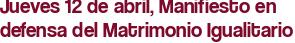 Jueves 12 de abril, Manifiesto en defensa del Matrimonio Igualitario