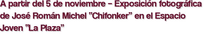 """A partir del 5 de noviembre – Exposición fotográfica de José Román Michel """"Chifonker"""" en el Espacio Joven """"La Plaza"""""""