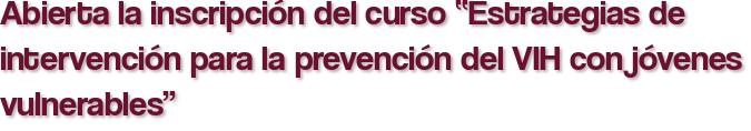 """Abierta la inscripción del curso """"Estrategias de intervención para la prevención del VIH con jóvenes vulnerables"""""""