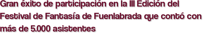 Gran éxito de participación en la III Edición del Festival de Fantasía de Fuenlabrada que contó con más de 5.000 asistentes