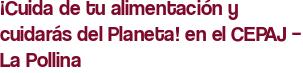 ¡Cuida de tu alimentación y cuidarás del Planeta! en el CEPAJ – La Pollina