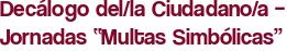 """Decálogo del/la Ciudadano/a – Jornadas """"Multas Simbólicas"""""""