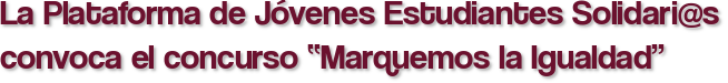 """La Plataforma de Jóvenes Estudiantes Solidari@s convoca el concurso """"Marquemos la Igualdad"""""""
