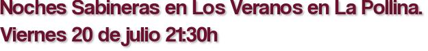 Noches Sabineras en Los Veranos en La Pollina. Viernes 20 de julio 21:30h