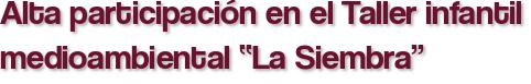"""Alta participación en el Taller infantil medioambiental """"La Siembra"""""""
