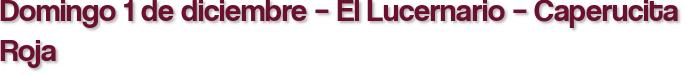Domingo 1 de diciembre – El Lucernario – Caperucita Roja
