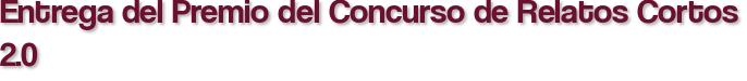 Entrega del Premio del Concurso de Relatos Cortos 2.0