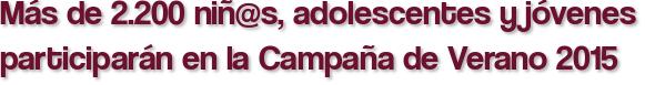 Más de 2.200 niñ@s, adolescentes y jóvenes participarán en la Campaña de Verano 2015