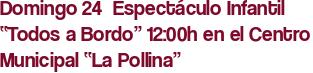 """Domingo 24  Espectáculo Infantil """"Todos a Bordo"""" 12:00h en el Centro Municipal """"La Pollina"""""""