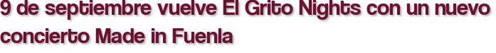 9 de septiembre vuelve El Grito Nights con un nuevo concierto Made in Fuenla