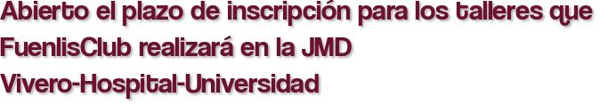 Abierto el plazo de inscripción para los talleres que FuenlisClub realizará en la JMD Vivero-Hospital-Universidad