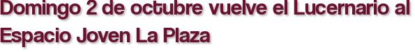 Domingo 2 de octubre vuelve el Lucernario al Espacio Joven La Plaza