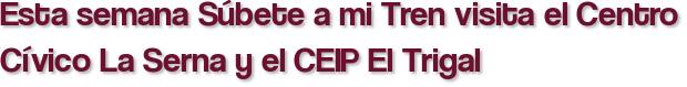 Esta semana Súbete a mi Tren visita el Centro Cívico La Serna y el CEIP El Trigal