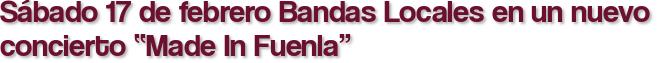 """Sábado 17 de febrero Bandas Locales en un nuevo concierto """"Made In Fuenla"""""""