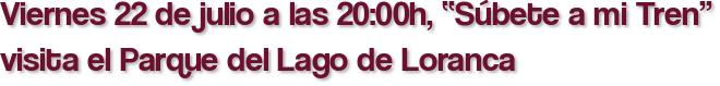 """Viernes 22 de julio a las 20:00h, """"Súbete a mi Tren"""" visita el Parque del Lago de Loranca"""