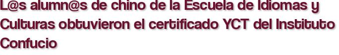 L@s alumn@s de chino de la Escuela de Idiomas y Culturas obtuvieron el certificado YCT del Instituto Confucio