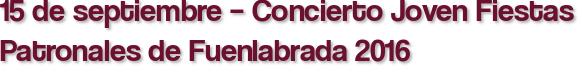 15 de septiembre – Concierto Joven Fiestas Patronales de Fuenlabrada 2016
