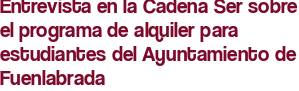 Entrevista en la Cadena Ser sobre el programa de alquiler para estudiantes del Ayuntamiento de Fuenlabrada