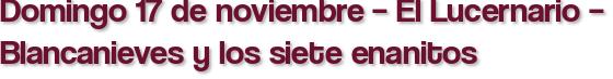 Domingo 17 de noviembre – El Lucernario – Blancanieves y los siete enanitos