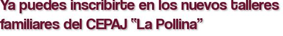 """Ya puedes inscribirte en los nuevos talleres familiares del CEPAJ """"La Pollina"""""""