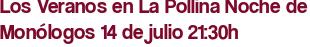 Los Veranos en La Pollina Noche de Monólogos 14 de julio 21:30h