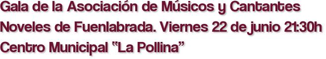 """Gala de la Asociación de Músicos y Cantantes Noveles de Fuenlabrada. Viernes 22 de junio 21:30h Centro Municipal """"La Pollina"""""""