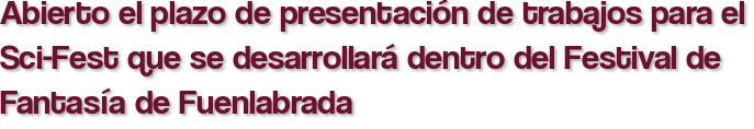 Abierto el plazo de presentación de trabajos para el Sci-Fest que se desarrollará dentro del Festival de Fantasía de Fuenlabrada