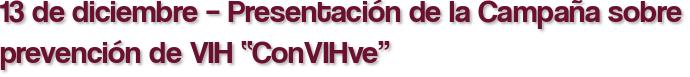 """13 de diciembre – Presentación de la Campaña sobre prevención de VIH """"ConVIHve"""""""