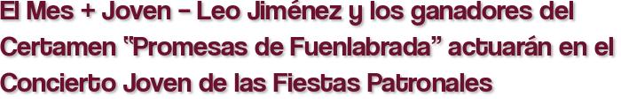 """El Mes + Joven – Leo Jiménez y los ganadores del Certamen """"Promesas de Fuenlabrada"""" actuarán en el Concierto Joven de las Fiestas Patronales"""