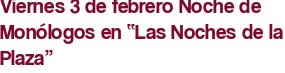 """Viernes 3 de febrero Noche de Monólogos en """"Las Noches de la Plaza"""""""