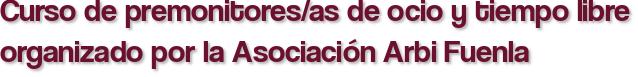 Curso de premonitores/as de ocio y tiempo libre organizado por la Asociación Arbi Fuenla