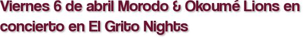 Viernes 6 de abril Morodo & Okoumé Lions en concierto en El Grito Nights