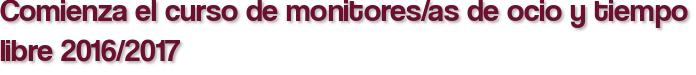 Comienza el curso de monitores/as de ocio y tiempo libre 2016/2017