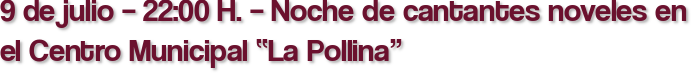 "9 de julio – 22:00 H. – Noche de cantantes noveles en el Centro Municipal ""La Pollina"""