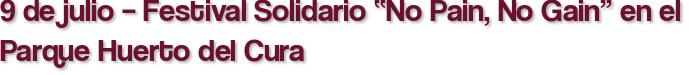 """9 de julio – Festival Solidario """"No Pain, No Gain"""" en el Parque Huerto del Cura"""