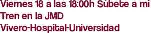 Viernes 18 a las 18:00h Súbete a mi Tren en la JMD Vivero-Hospital-Universidad